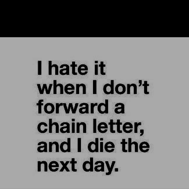 Hahah I can't Stan chain letters.