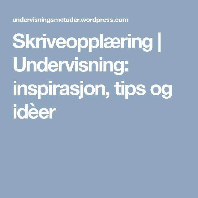 Skriveopplæring   Undervisning: inspirasjon, tips og idèer