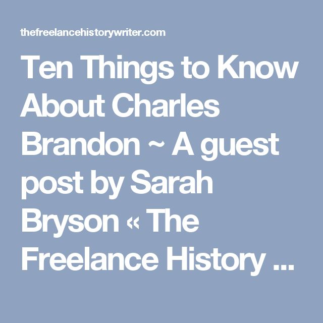 Ten Things to Know About Charles Brandon ~ A guest post by Sarah Bryson « The Freelance History Writer