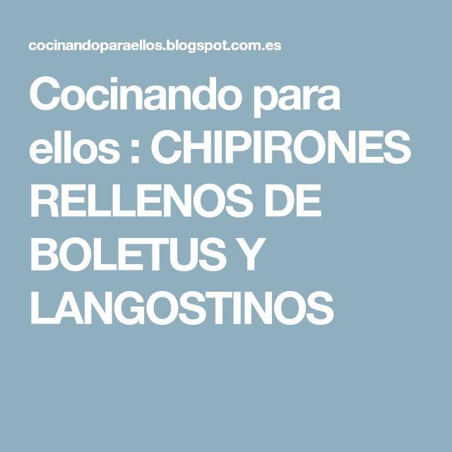 Cocinando para ellos : CHIPIRONES RELLENOS DE BOLETUS Y LANGOSTINOS