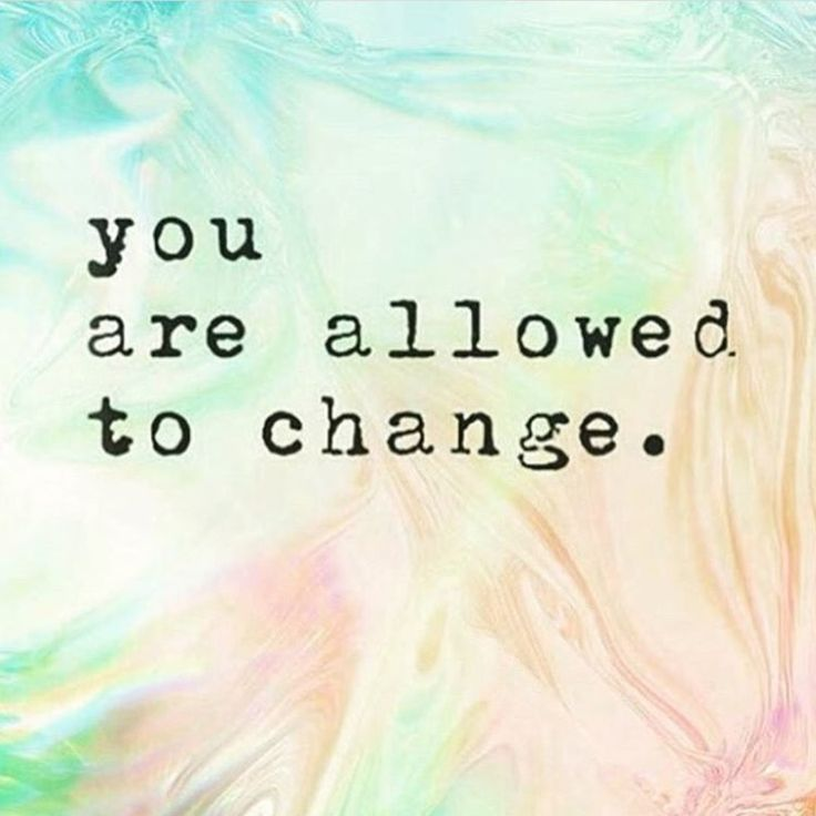 need to hear this all day everyday. its ok to change, its ok to not be the same as you were yesterday
