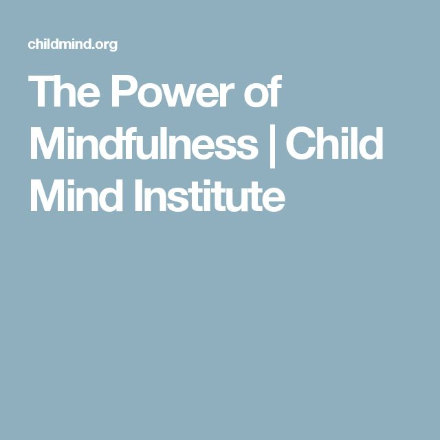 The Power of Mindfulness | Child Mind Institute