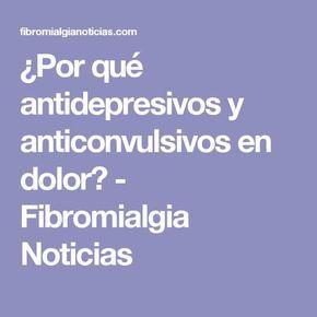 ¿Por qué antidepresivos y anticonvulsivos en dolor? - Fibromialgia Noticias