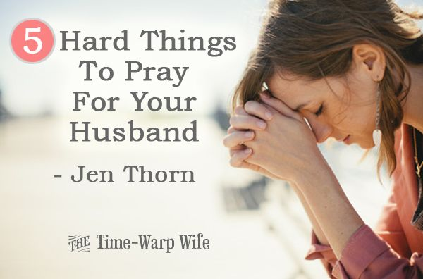 5 Hard Things To Pray For Your Husband