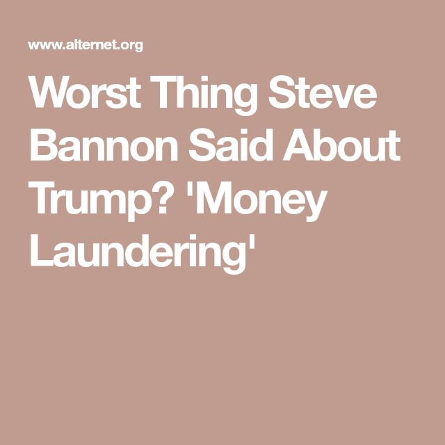 Worst Thing Steve Bannon Said About Trump? 'Money Laundering'