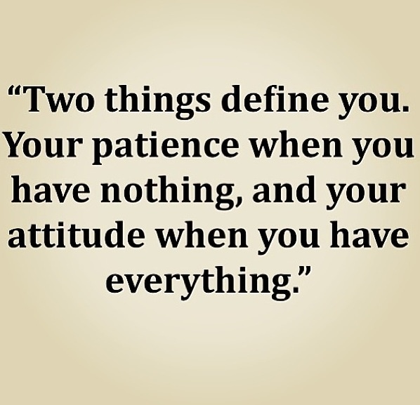 Especially your attitude when you have everything...