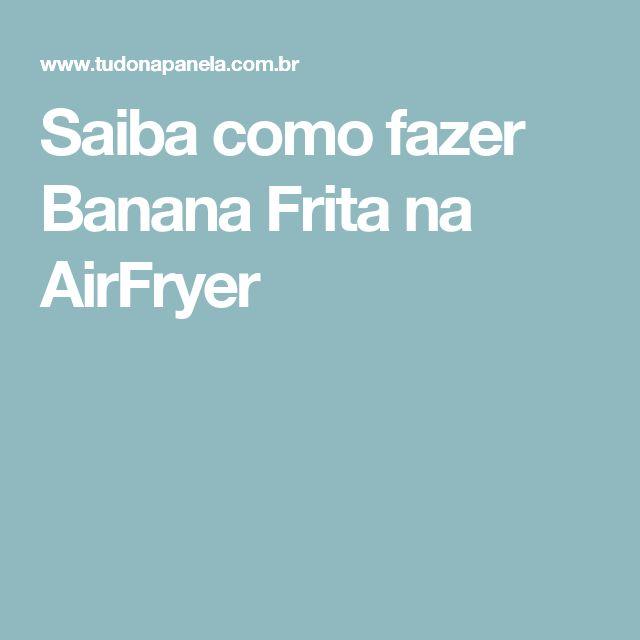 Saiba como fazer Banana Frita na AirFryer