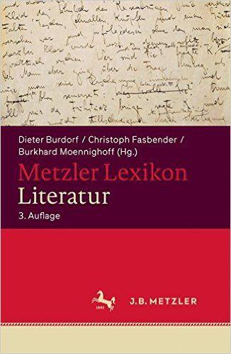 Metzler Lexikon Literatur: Begriffe und Definitionen: Amazon.de: Dieter Burdorf, Christoph Fasbender, Burkhard Moennighoff, Günther Schweikle, Irmgard Schweikle: Bücher