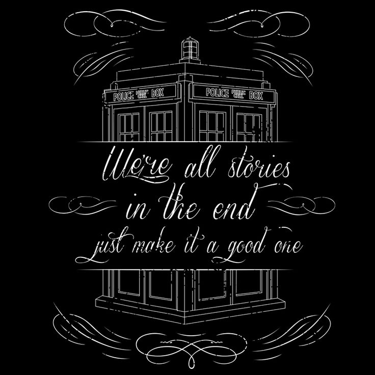 """""""We're all just stories in the end- just make it a good one"""""""