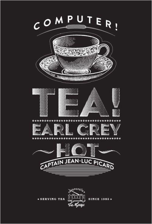 Computer! Tea! Earl Grey. Hot. Captain Jean-Luc Picard. I ... Earl Grey Tea Picard