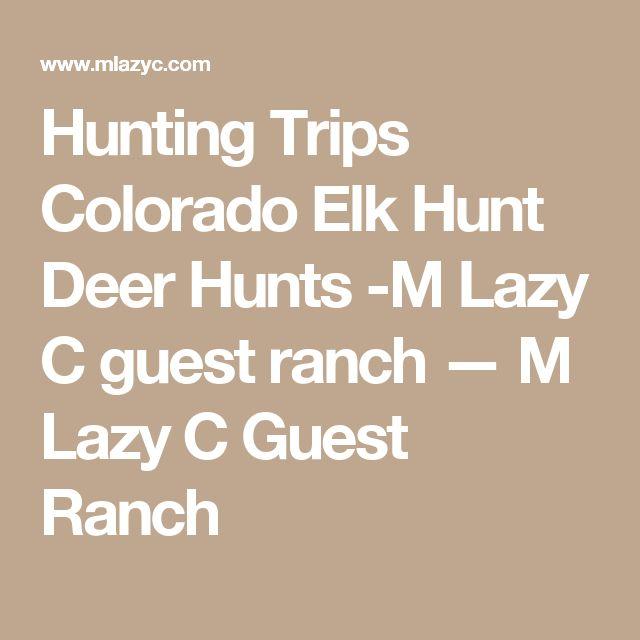 Hunting Trips Colorado Elk Hunt Deer Hunts -M Lazy C guest ranch — M Lazy C Guest Ranch