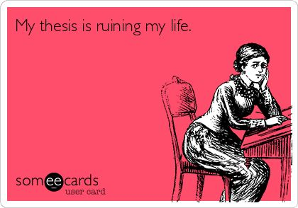 Funny College Ecard: My thesis is ruining my life.