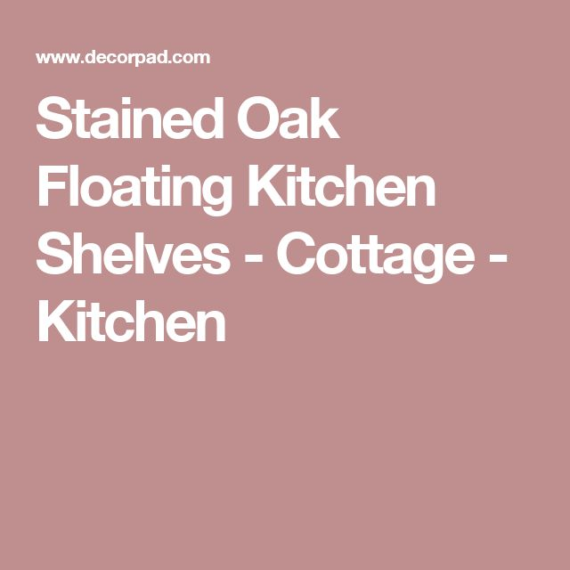 Stained Oak Floating Kitchen Shelves - Cottage - Kitchen