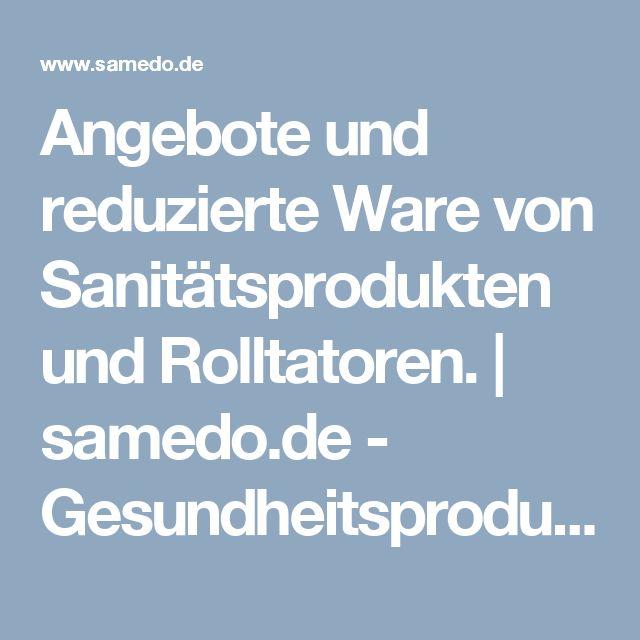Angebote und reduzierte Ware von Sanitätsprodukten und Rolltatoren. | samedo.de - Gesundheitsprodukte