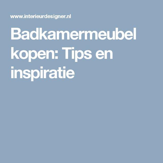 Badkamermeubel kopen: Tips en inspiratie