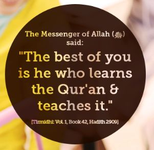 """The Messenger of ALLAH said : """"The best of You is he who learns the Quran & teach it """""""