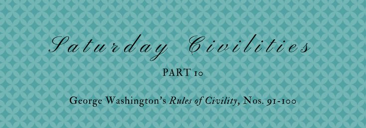 """George Washington's """"Rules of Civility"""", Nos. 91-100"""