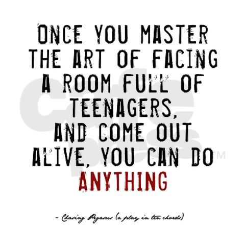 "or.. ""once you master the art of facing 6 daughters in the morning, and come out alive, you can do anything."" mother quote of the day"