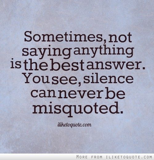 Sometimes silence is better,,,