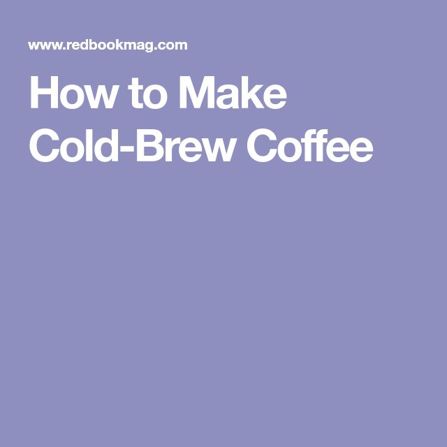 How to Make Cold-Brew Coffee