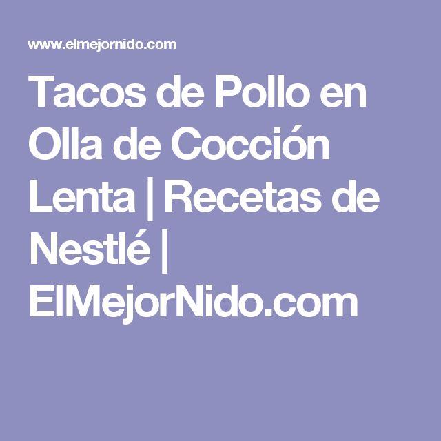 Tacos de Pollo en Olla de Cocción Lenta | Recetas de Nestlé | ElMejorNido.com