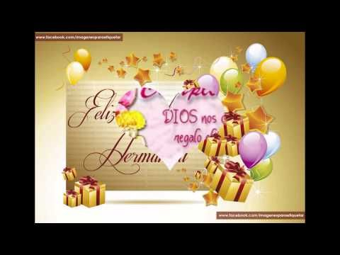 FELIZ CUMPLEAÑOS HERMANITA HERMOSA QUE CUMPLAS MUCHOS MAS Y QUE CUMPLAS HASTA EL AÑO 30.000 - YouTube