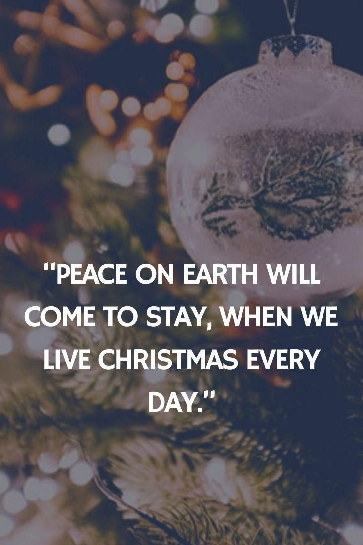 Nice Christmas Quotes Life For Mom Dad Peace On Earth Will Come To Stay When We Live Christmas Every D Christmas Quotes Christmas Card Sayings Life Quotes