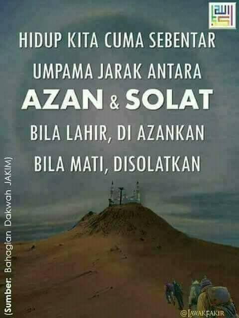Hidup kita ini cuma diantara azan dan sholat...