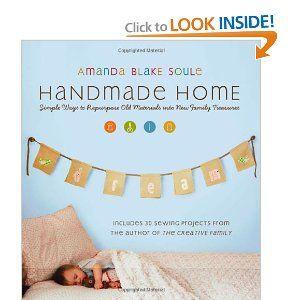 Handmade Home: Simple Ways to Repurpose Old Materials into New Family Treasures [Paperback]  Amanda Blake Soule (Author)