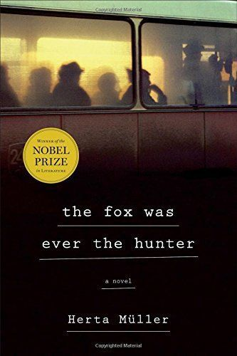 Must-read historical fiction, including The Fox Was Ever the Hunter by Herta Müller