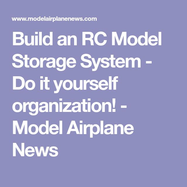 Build an RC Model Storage System - Do it yourself organization! - Model Airplane News