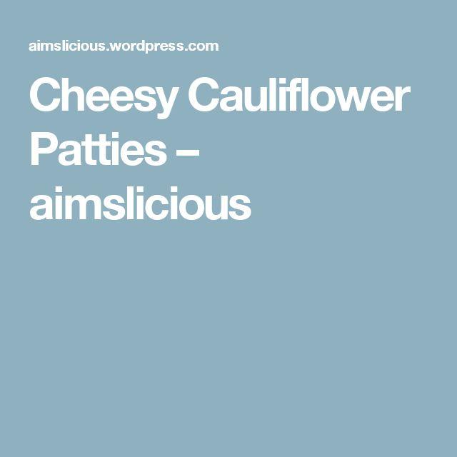 Cheesy Cauliflower Patties – aimslicious
