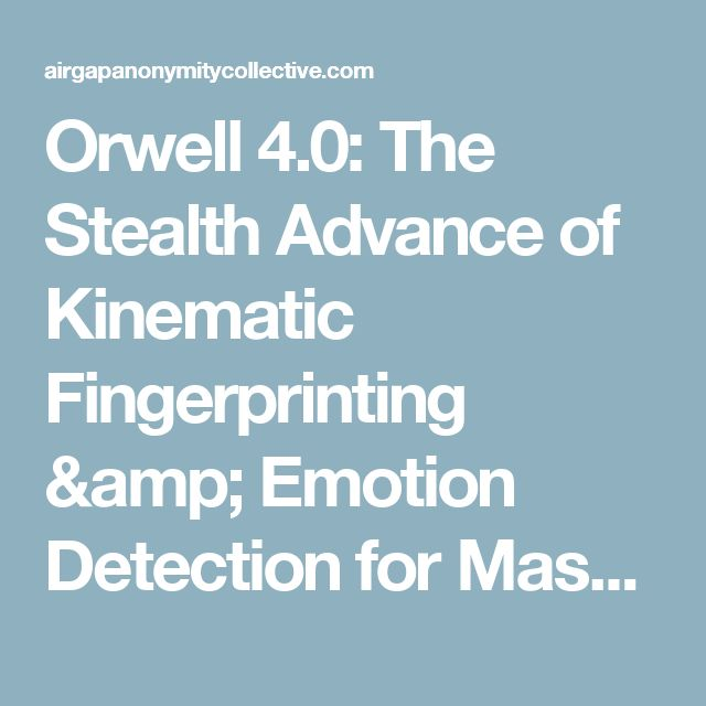 Orwell 4.0: The Stealth Advance of Kinematic Fingerprinting & Emotion Detection for Mass Manipulation | AirGap Anonymity Collective
