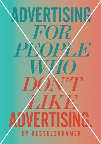 Advertising for People Who Don't Like Advertising – by KesselsKramer