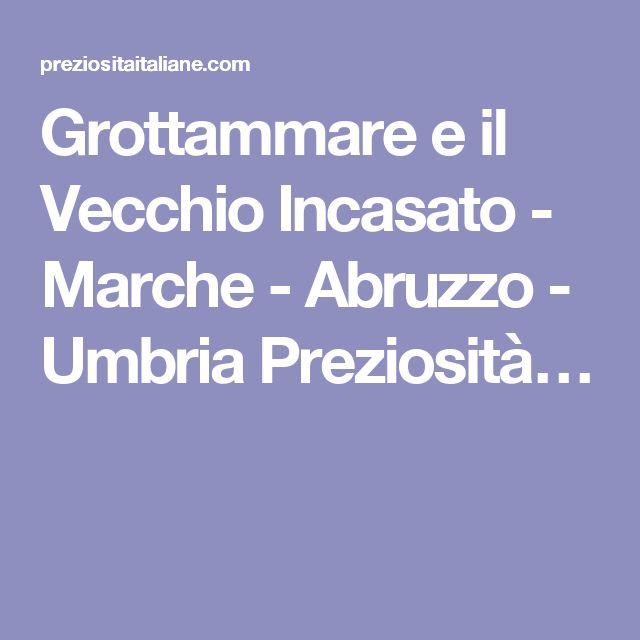 Grottammare e il Vecchio Incasato - Marche - Abruzzo - Umbria Preziosità…