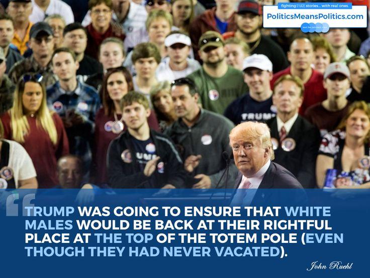 """When white dudes feel oppressed by non-white dudes, you get #Trump"" 🔷 John Ruehl writes || PoliticsMeansPolitics.com #politics #altright"