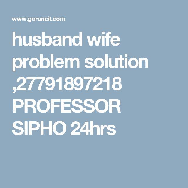 husband wife problem solution ,27791897218 PROFESSOR SIPHO 24hrs