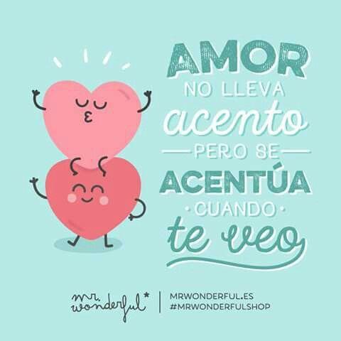 'Amor no lleva acento pero se acentua cuando te veo' ❤