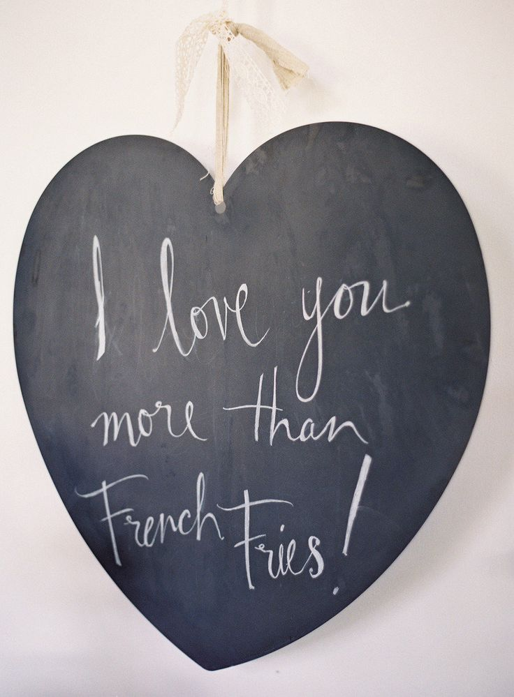 I love you more than french fries...that's true love! #chalkboard  Photography: josevillaphoto.com  View entire slideshow: Love Quotes for Your Wedding on http://www.stylemepretty.com/collection/455/