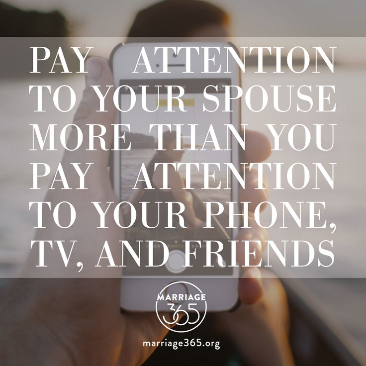 Make time to connect each day with your spouse. Pay attention to your spouse more than your phone and friends. Marriage365 challenges, equips and inspires couples in their marriage so that they would thrive in their marriage, not just survive. Check out our blog for more info.  Www.marriage365.org