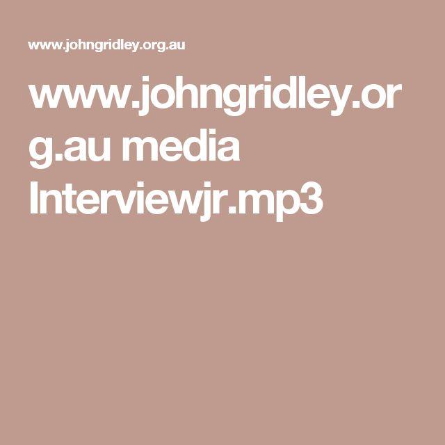 www.johngridley.org.au media Interviewjr.mp3