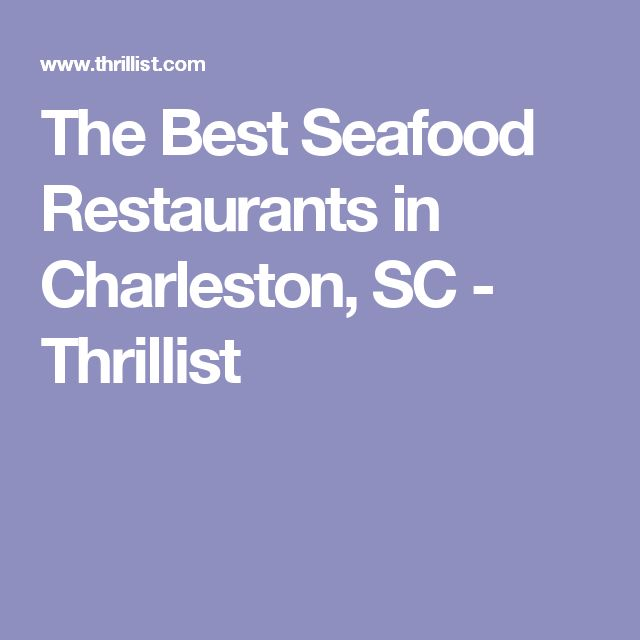 The Best Seafood Restaurants in Charleston, SC - Thrillist