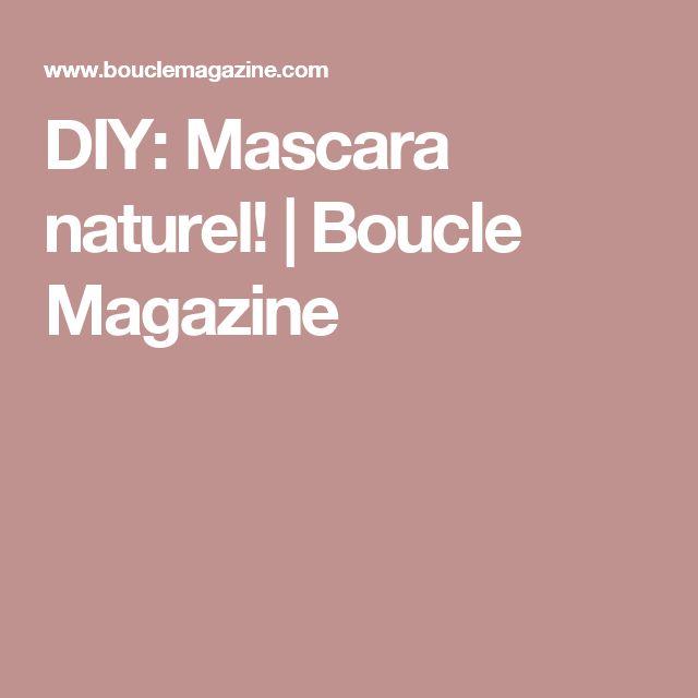 DIY: Mascara naturel! | Boucle Magazine