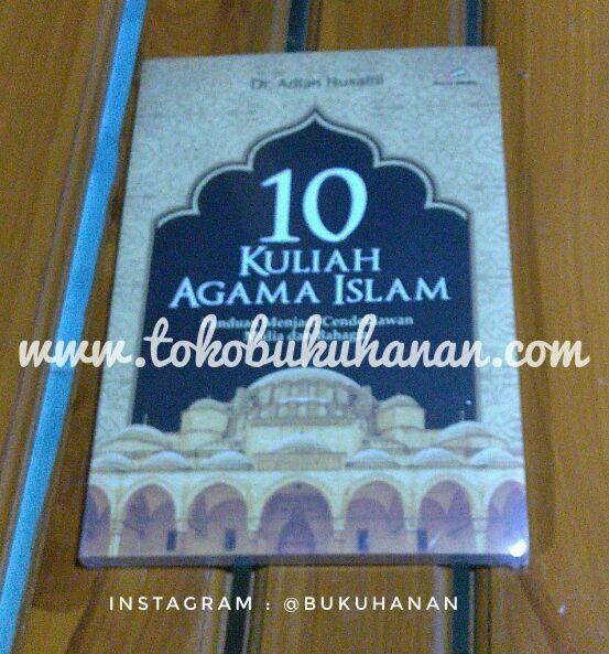 Buku 10 Kuliah Agama Islam  Karya ust Adian Husaini ini sangat layak untuk dijadikan referensi terutama bagaimana pendidikan agama Islam di dunia pendidikan Indonesia.   Cel koleksi kami di instagram : @bukuhanan