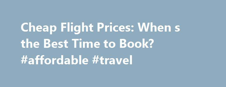 Cheap Flight Prices: When s the Best Time to Book? #affordable #travel http://travel.remmont.com/cheap-flight-prices-when-s-the-best-time-to-book-affordable-travel/  #airline tickets cheapest # Related Thus far, 2012 has been a year of fliers getting squeezed. Airline fares and fees have both soared. and travelers have had little choice but to pony up more money, downsize luggage and packing lists, or perhaps take the bus. As the end nears for peak vacation season and peak […]The post Cheap…