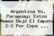 http://tecnoautos.com/wp-content/uploads/imagenes/tendencias/thumbs/argentina-vs-paraguay-estos-memes-dejo-el-empate-22-por-copa.jpg Argentina vs Paraguay. Argentina vs. Paraguay: Estos memes dejó el empate 2-2 por Copa ..., Enlaces, Imágenes, Videos y Tweets - http://tecnoautos.com/actualidad/argentina-vs-paraguay-argentina-vs-paraguay-estos-memes-dejo-el-empate-22-por-copa/