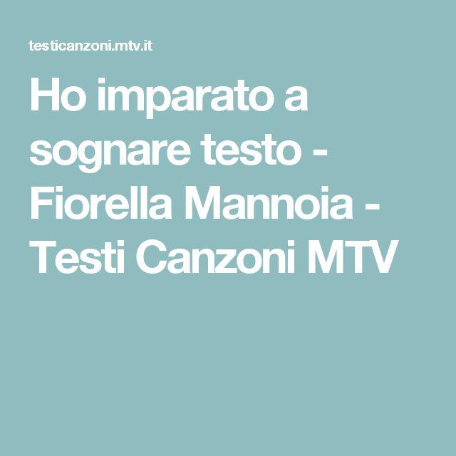 Ho imparato a sognare  testo  - Fiorella Mannoia - Testi Canzoni MTV