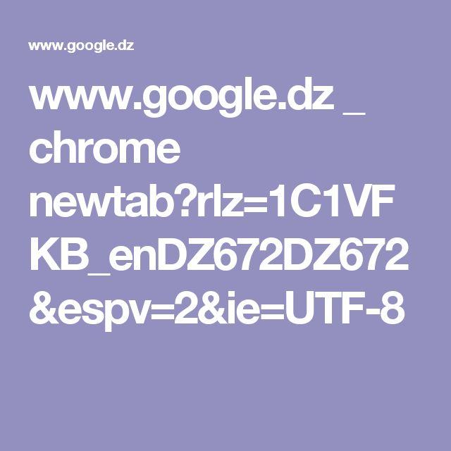 www.google.dz _ chrome newtab?rlz=1C1VFKB_enDZ672DZ672&espv=2&ie=UTF-8