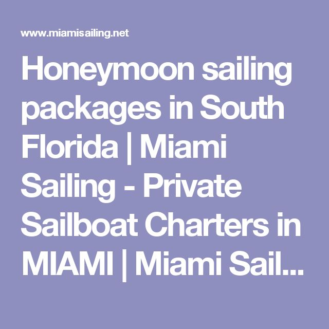 Honeymoon sailing packages in South Florida   Miami Sailing - Private Sailboat Charters in MIAMI   Miami Sailing