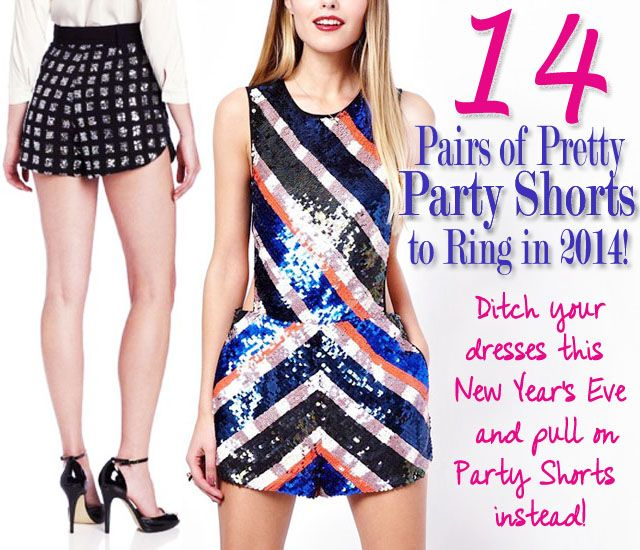 14 Pretty Party Shorts to Wear NYE 2014!